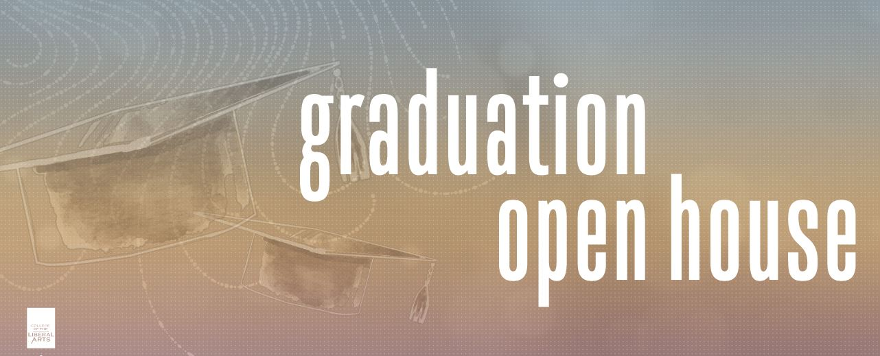 Liberal Arts Graduation Open House April 7-10