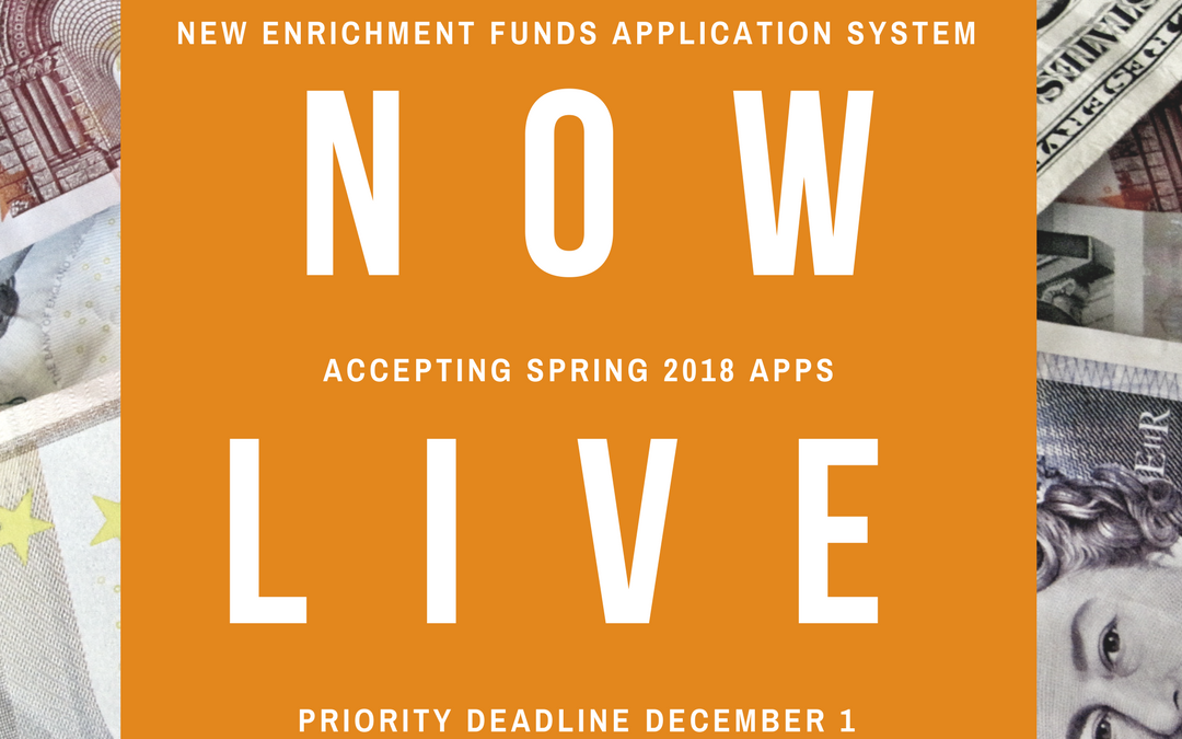 New Enrichment Funds Application System Now Live – Accepting Spring 2018 Apps